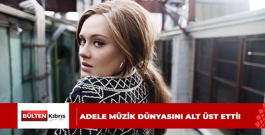ADELE MÜZİK DÜNYASINI ALT ÜST ETTİ!