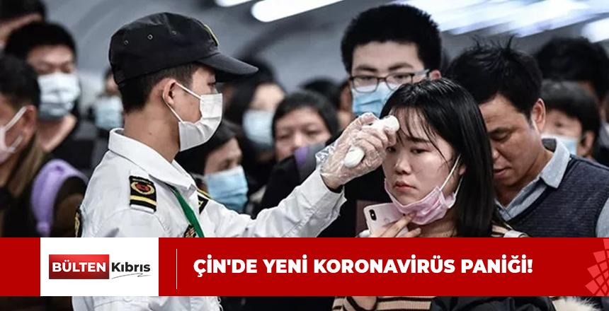 ÇİN'DE YENİ KORONAVİRÜS PANİĞİ!