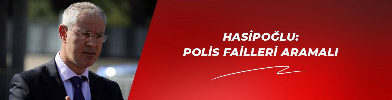HASİPOĞLU: POLİS FAİLLERİ ARAMALI