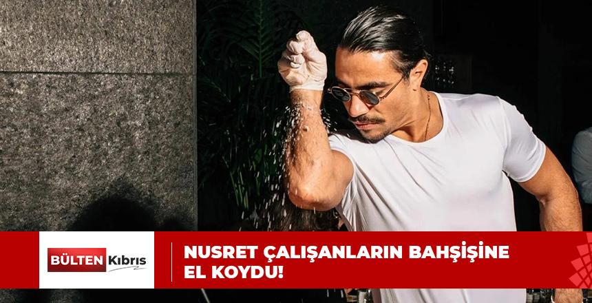 NUSRET ÇALIŞANLARIN BAHŞİŞİNE  EL KOYDU!