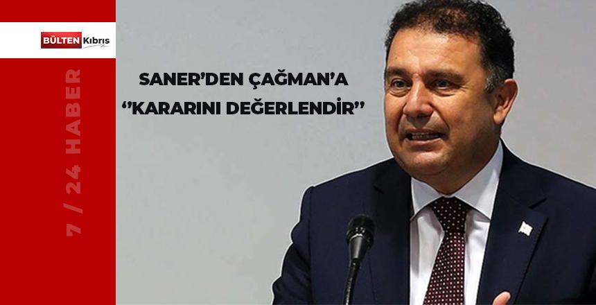 BAŞBAKAN SANER ÇAĞMAN'DAN KARARINI DEĞERLENDİRMESİNİ İSTEDİ