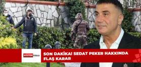 SON DAKİKA! SEDAT PEKER HAKKINDA FLAŞ KARAR