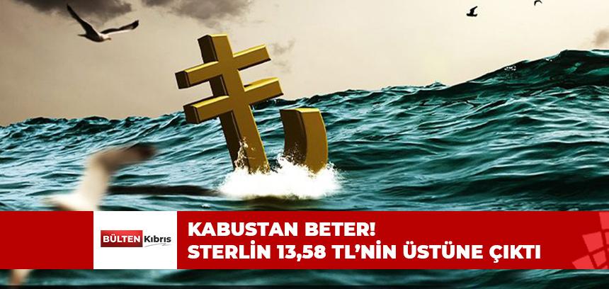 KABUSTAN BETER! STERLİN 13,58 TL'NİN ÜSTÜNE ÇIKTI