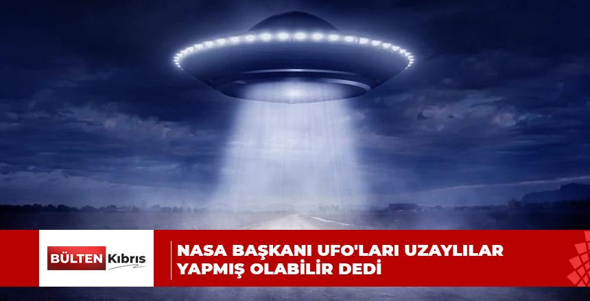 NASA BAŞKANI UFO'LARI UZAYLILAR YAPMIŞ OLABİLİR DEDİ