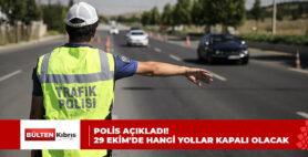 POLİS AÇIKLADI! 29 EKİM'DE HANGİ YOLLAR KAPALI OLACAK