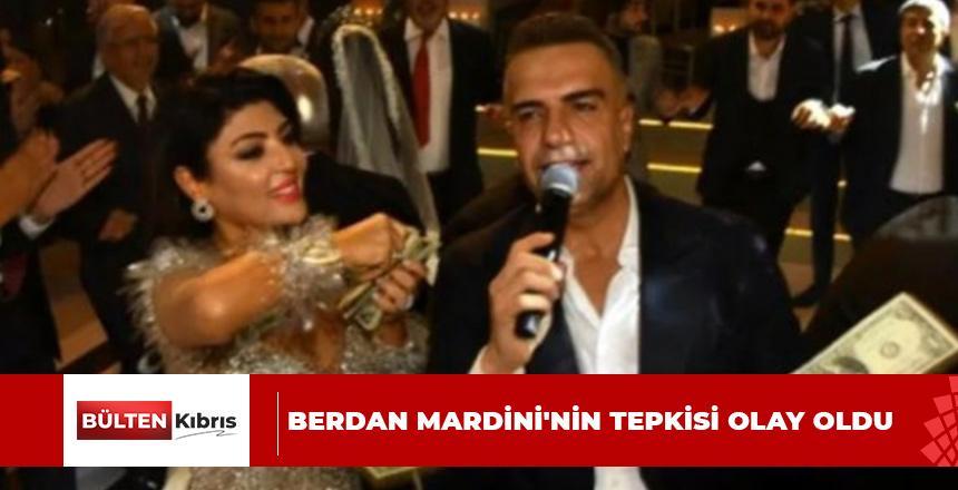 BERDAN MARDİNİ'NİN TEPKİSİ OLAY OLDU