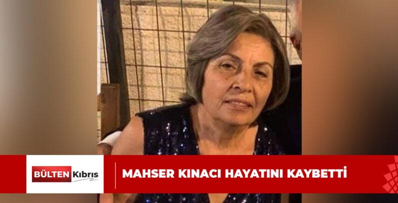 MAHSER KINACI HAYATINI KAYBETTİ