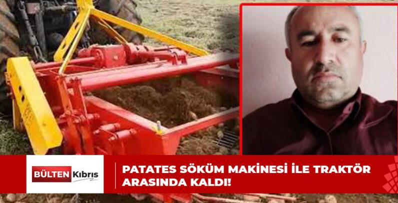 PATATES SÖKÜM MAKİNESİ İLE TRAKTÖR ARASINDA KALDI!